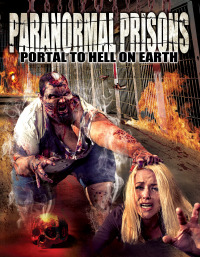 Paranormal Prisons: Portal to Hell on Earth (2014)